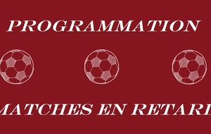 Programmation matches en retard.